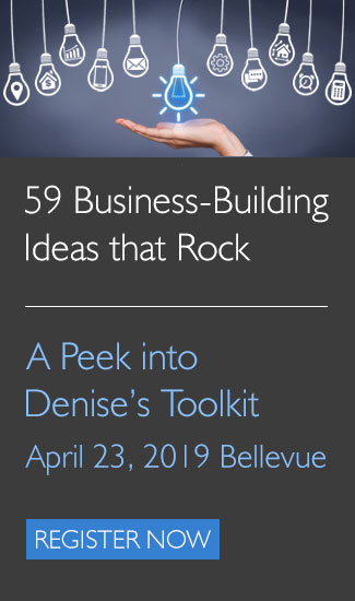 59 Business Building Ideas, a Peak Into Denise's Toolkit, April 23 in Bellevue, click to register